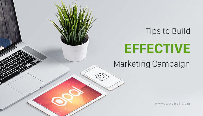 Tips to build an effective marketing campaign